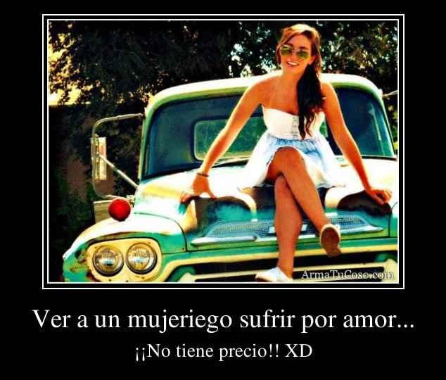 Ver a un mujeriego sufrir por amor...