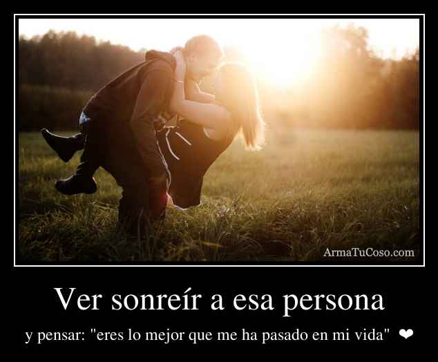 Ver sonreír a esa persona