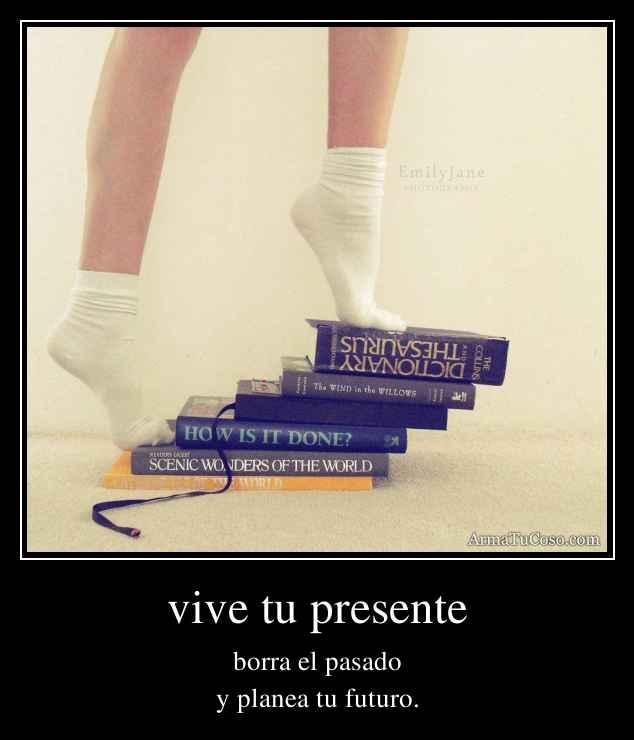 vive tu presente