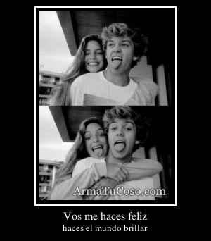 Vos me haces feliz