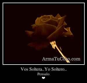 Vos Soltera..Yo Soltero..