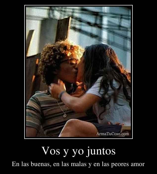 Vos y yo juntos
