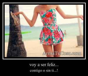 voy a ser feliz...