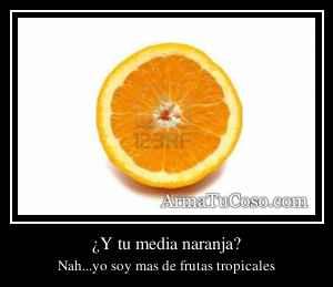 ¿Y tu media naranja?