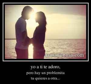 yo a ti te adoro,