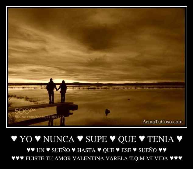 ♥ YO ♥ NUNCA ♥ SUPE ♥ QUE ♥ TENIA ♥