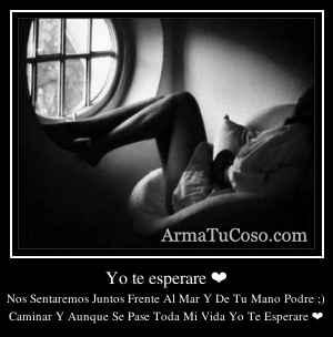 Yo te esperare ❤