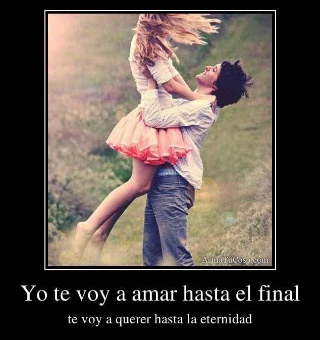 Yo te voy a amar hasta el final