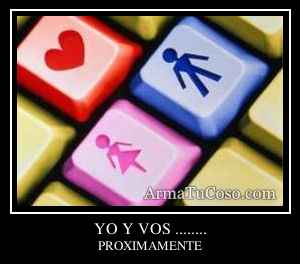 YO Y VOS ........